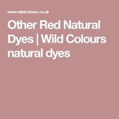 Other Red Natural Dyes | Wild Colours natural dyes