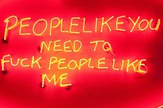people like you need to f*** people like me from Unsually-Cool-Neon-Signs-From-Around-The-World- Neon Aesthetic, Bad Girl Aesthetic, Quote Aesthetic, Character Aesthetic, Neon Rouge, Cool Neon Signs, Buzzfeed Funny, Hipster Edits, Neon Quotes