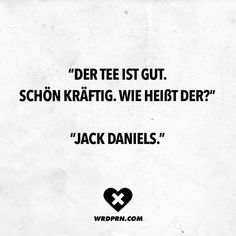 """ ""Jack Daniels"" Visual Statements® The tea is good. nice and strong. Jack Daniels Sayings / Quotes / Quotes / Wordporn / funny / funny / sarcasm / friendship / relationship / irony Open Quotes, Happy Quotes, Positive Quotes, Funny Quotes, Life Quotes, Leadership Quotes, Education Quotes, Success Quotes, Jack Daniels Quotes"