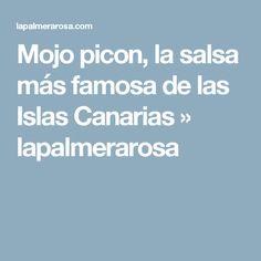 Mojo picon, la salsa más famosa de las Islas Canarias » lapalmerarosa