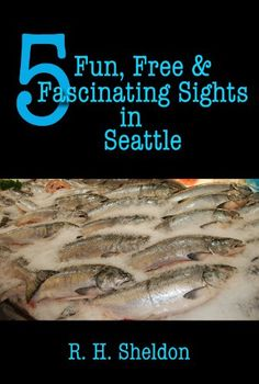 5 Fun, Free  Fascinating Sights in Seattle (5-Spot ebook travel series)