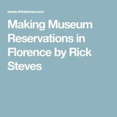 Making Museum Reservations in Florence by Rick Steves