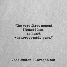 """""""The very first moment I beheld him, my heart was irrevocably gone."""" – Jane Austen * loveqns, loveqns.com, passion, desire, lust, romance, romanticism, heartbreak, heartbroken, longing, devotion, paramour, amour, quote, quotes, story, love, poetry,"""