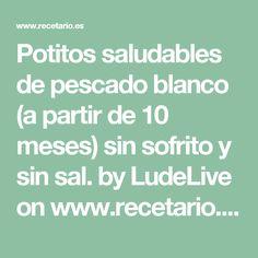 Potitos saludables de pescado blanco (a partir de 10 meses) sin sofrito y sin sal. by LudeLive on www.recetario.es