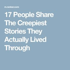17 People Share The Creepiest Stories They Actually Lived Through