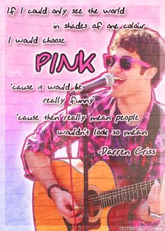 Darren Criss Quote I wis it was pink(I LOVE PINK!)