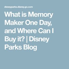 What is Memory Maker One Day, and Where Can I Buy it? | Disney Parks Blog