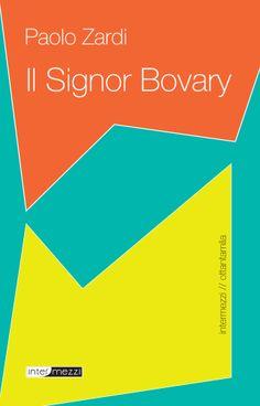 PAOLO ZARDI, Il signor Bovary, Intermezzi, 2014. Caratteri 79030, formato ePub DRM-free, 3 €