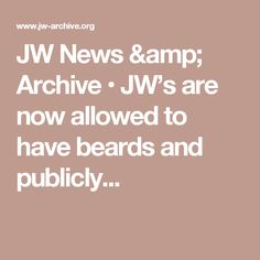JW News & Archive • JW's are now allowed to have beards and publicly...