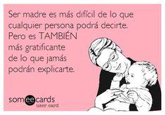 Ser madre es lo más gratificante que existe.