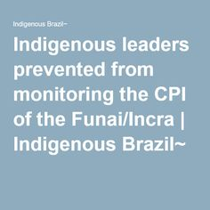 Indigenous leaders prevented from monitoring the CPI of the Funai/Incra | Indigenous Brazil~