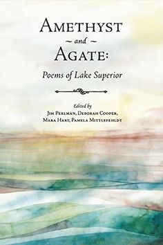 Amethyst and Agate: Poems of Lake Superior by Jim Perlman http://www.amazon.com/dp/098644801X/ref=cm_sw_r_pi_dp_Gfl2vb1RDYEMH