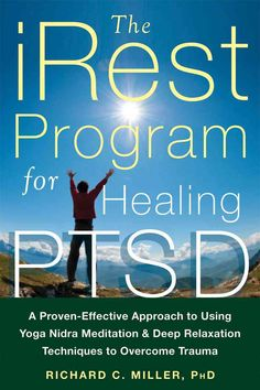 The iRest Program for Healing Ptsd: A Proven-Effective Approach to Using Yoga Nidra Meditation & Deep Relaxation ...