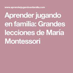 Aprender jugando en familia: Grandes lecciones de María Montessori