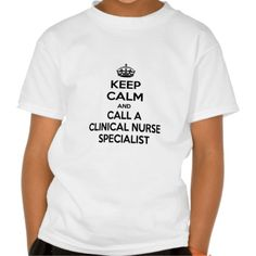 Keep Calm and Call a Clinical Nurse Specialist T Shirt, Hoodie Sweatshirt
