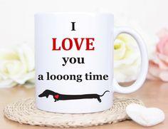 I Love you a Long time Doxie Mug - Dachshund Mug - Dachshund - Wiener Dog Mug- Wiener dog - Dog Mug - Funny Dog mug by MysticCustomDesignCo on Etsy