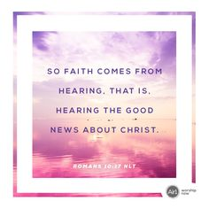 So faith comes from hearing, that is, hearing the Good News about Christ. –Romans 10:17 NLT #VerseOfTheDay #Bible Gods Love, My Love, God Loves Me, Verse Of The Day, Romans, Good News, Worship, Bible Verses, Christ