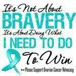 Ovarian Cancer Awareness ~ It's Not About BRAVO It's About Doing What I NEED TO DO To Win