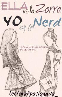 Ella es la Zorra,Yo soy la Nerd.(Editando) de LectoraApasionada_