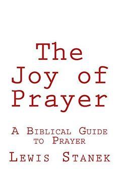 The Joy of Prayer: A Biblical Guide to Prayer by Lewis Stanek http://www.amazon.com/dp/B00Z0P6FZY/ref=cm_sw_r_pi_dp_lMAewb005MQC8