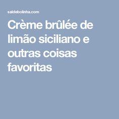 Crème brûlée de limão siciliano e outras coisas favoritas