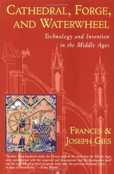 Cathedral, Forge and Waterwheel: Technology and Invention in the Middle Ages by Joseph Gies, http://www.amazon.com/dp/0060925817/ref=cm_sw_r_pi_dp_RDTkrb17YZT8C
