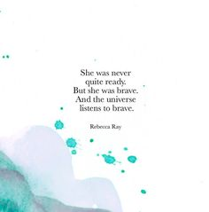 She was never quite ready. But she was brave. And the universe listens to brave. Rebecca Ray.
