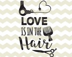 Love is in the hair, fun stylist hairdresser beauty salon digital files, SVG, DXF, studio3 for cricut, silhouette cameo, diy vinyl decals
