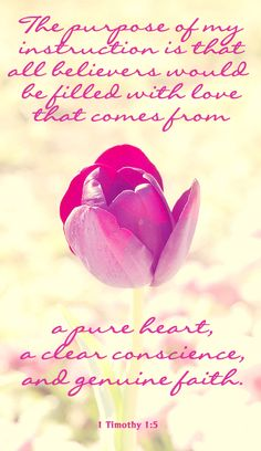 1 Timothy 1:5 This is where true love and joy in life come from: a pure heart, a clear conscience, and a sincere faith. It's as simple as that.