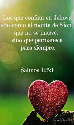 Salmos 125:1 Los que confían en Jehová son como el monte de Sion, que no se mueve, sino que permanece para siempre.♔
