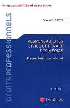 Responsabilité civile et pénale des médias – Presse, télévision, internet de Emmanuel Dreyer