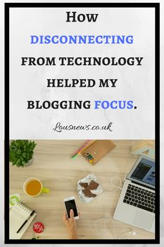 How disconnecting from technology helped my blogging focus. #blogging #blog #focus #disconnecting #good
