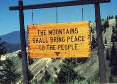 the mountains shall bring peace to the people <3 (sign for if I live in the mountains-or change mountains to beach)