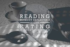 Reading without reflecting is like eating without digesting. -Edmund Burke Inspirational Reading Quotes