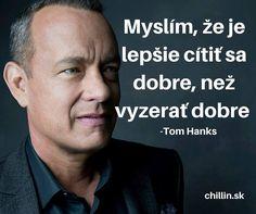 Tom Hanks, Motto, My Friend, Quotations, Humor, Advice, Wisdom, Motivation, Words