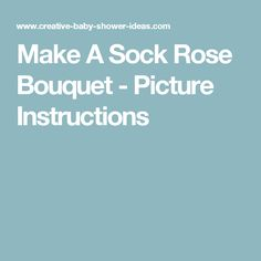 Make A Sock Rose Bouquet - Picture Instructions