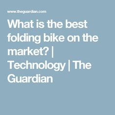 What is the best folding bike on the market? | Technology | The Guardian