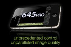 645 Pro is a Professional Camera.  Karen Messick told me about it.  Contains features professionals have been waiting for.  Take a peek.  Thanks for sharing this tip Karen.