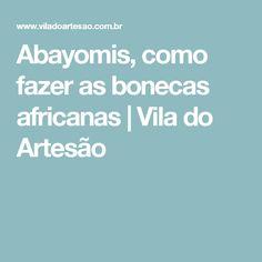 Abayomis, como fazer as bonecas africanas   Vila do Artesão