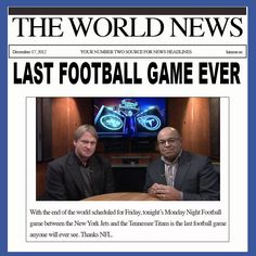 With the end of the world scheduled for Friday, tonight's Monday Night Football game between the New York Jets and the Tennessee Titans is the last football game anyone will ever see.     Thanks NFL.