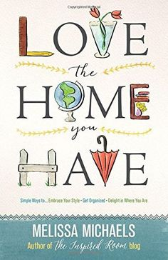 Love the Home You Have: Simple Ways to...Embrace Your Style *Get Organized *Delight in Where You Are, http://www.amazon.com/dp/0736963073/ref=cm_sw_r_pi_awdm_e7qlvb0MDZBFG