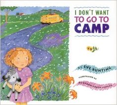 I Don't Want to Go to Camp by Eve Bunting, Maryann Cocca-Leffler, Maryann Cocca-Leffler (Illustrator)
