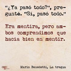 ...Mario Benedetti...La Tregua...ambos comprendimos que hacia bien en mentir...