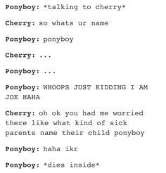 Poor Ponyboy.