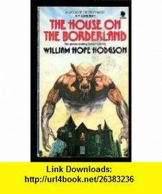 The House On The Borderland (9780722146705) William Hope Hodgson , ISBN-10: 0722146701  , ISBN-13: 978-0722146705 ,  , tutorials , pdf , ebook , torrent , downloads , rapidshare , filesonic , hotfile , megaupload , fileserve