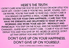 Don't give up on your happiness, DON'T give up on yourself! www.facebook.com/TeamAchieve