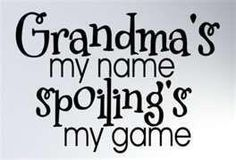 Grandma's my name spoiling's my game, that's right!