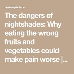 The dangers of nightshades: Why eating the wrong fruits and vegetables could make pain worse | The Hearty Soul
