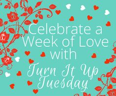 The Week of Love with Turn it Up Tuesday