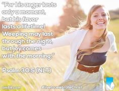 "#livetocelebrateChrist ""For his anger lasts only a moment, but his favor lasts a lifetime! Weeping may last through the night, but joy comes with the morning."" Psalm 30:5 (NLT)"